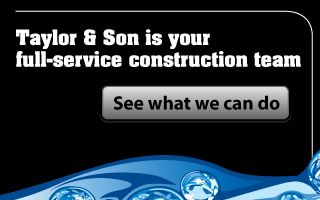 Taylor & Son is your full-service construction team - See what we can do